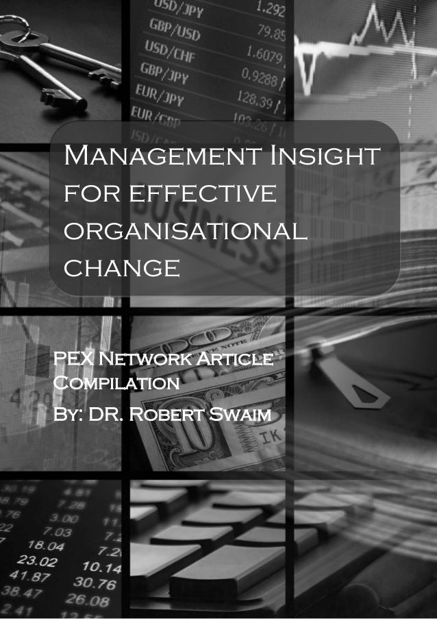 1 P a g e  Management Insight for effective organisational change PEX Network Article Compilation By: DR. Robert Swaim
