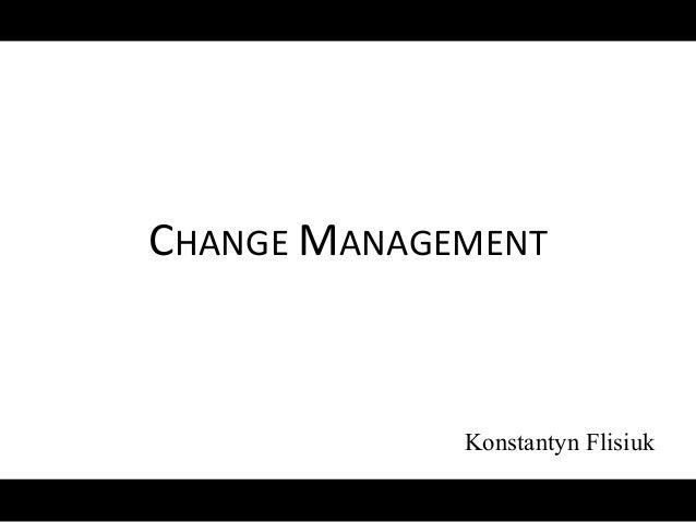 CHANGE MANAGEMENT Konstantyn Flisiuk