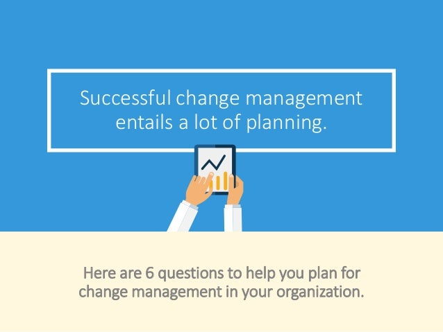 Successful change management entails a lot of planning. Here are 6 questions to help you plan for change management in you...