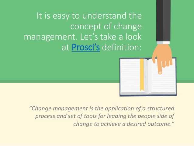 """It is easy to understand the concept of change management. Let's take a look at Prosci's definition: """"Change management is..."""