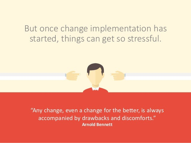 """But once change implementation has started, things can get so stressful. """"Any change, even a change for the better, is alw..."""