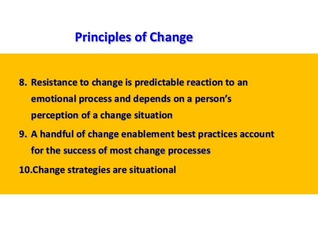8. Resistance to change is predictable reaction to an emotional process and depends on a person's perception of a change s...