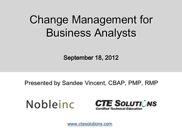 Change Management for   Business Analysts            September 18, 2012Presented by Sandee Vincent, CBAP, PMP, RMP        ...