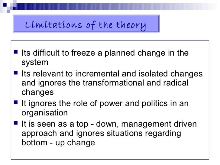 limitations of lewins change theory Planned change [1] , kurt lewin proposed a three stage theory of change commonly referred to as unfreeze, change (or transition), freeze (or refreeze.