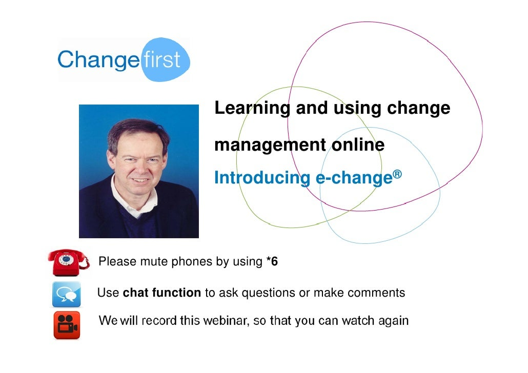 Learning and using change                     management online                    Introducing e-change®    Please mute ph...