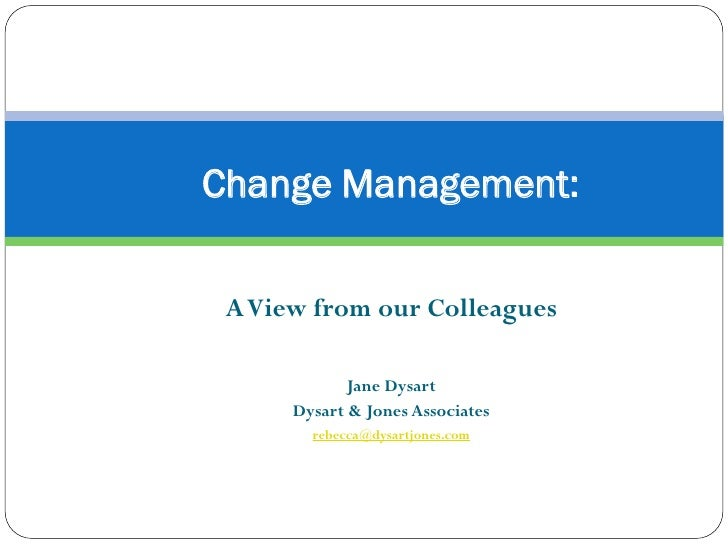 Change Management: A View from our Colleagues             Jane Dysart      Dysart & Jones Associates        rebecca@dysart...