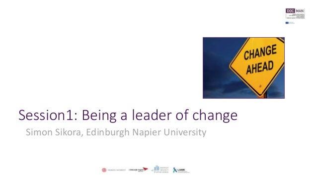 Session1: Being a leader of change Simon Sikora, Edinburgh Napier University