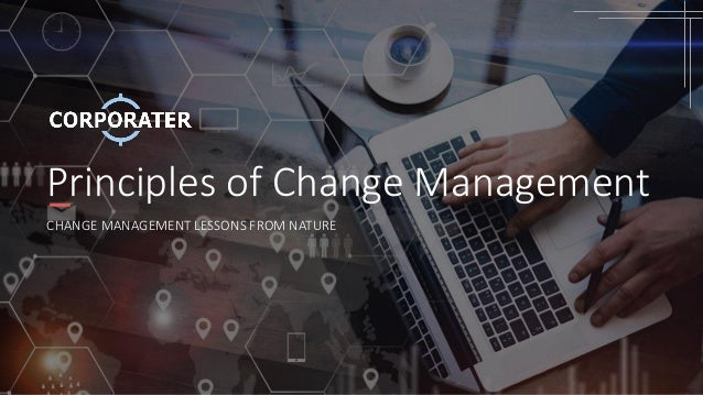 Principles of Change Management CHANGE MANAGEMENT LESSONS FROM NATURE