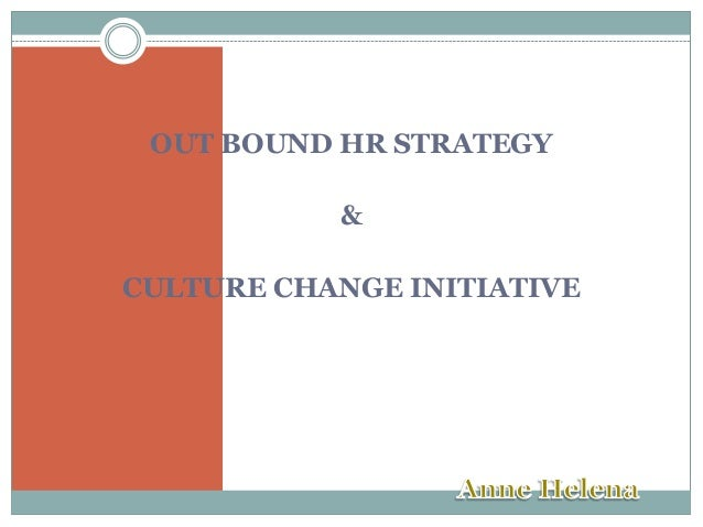 OUT BOUND HR STRATEGY & CULTURE CHANGE INITIATIVE