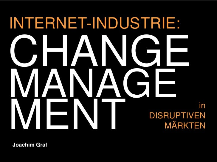 INTERNET-INDUSTRIE:CHANGEMANAGEMENTJoachim Graf                         in               DISRUPTIVEN                  MÄRK...