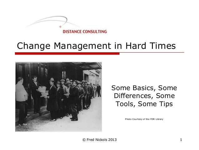 Change Management in Hard Times                            Some Basics, Some                             Differences, Some...
