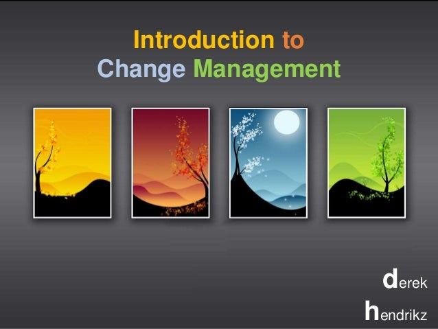 Introduction to  Change Management  derek  hendrikz