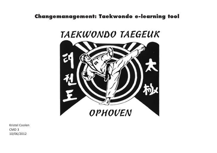 Changemanagement: Taekwondo e-learning toolKristel CoolenCMD 310/06/2012