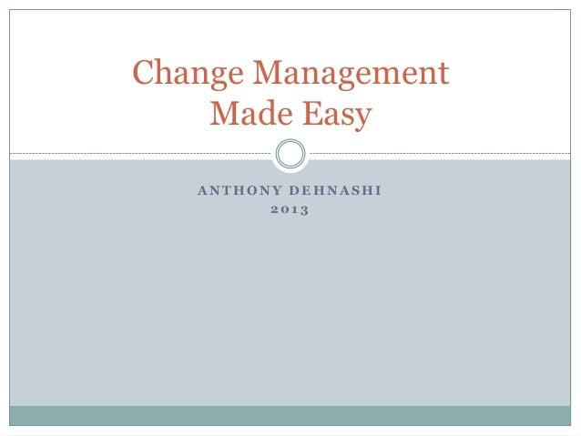 Change Management    Made Easy   ANTHONY DEHNASHI         2013