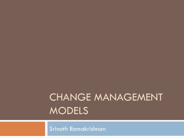 CHANGE MANAGEMENT MODELS  SrinathRamakrishnan