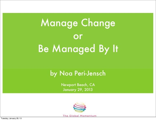 Manage Change                                or                          Be Managed By It                            by No...