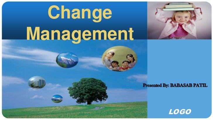 ChangeManagement             Presented By: BABASAB PATIL                       LOGO
