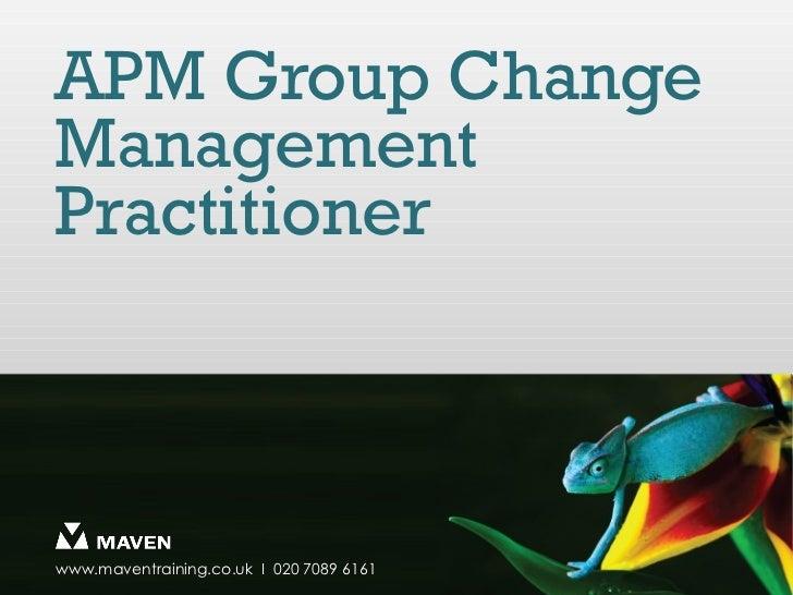 APM Group ChangeManagementPractitionerwww.maventraining.co.uk І 020 7089 6161