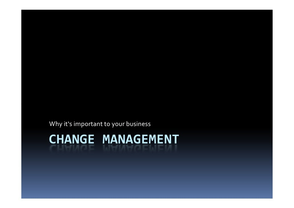 Why it's important to your businessCHANGE MANAGEMENT