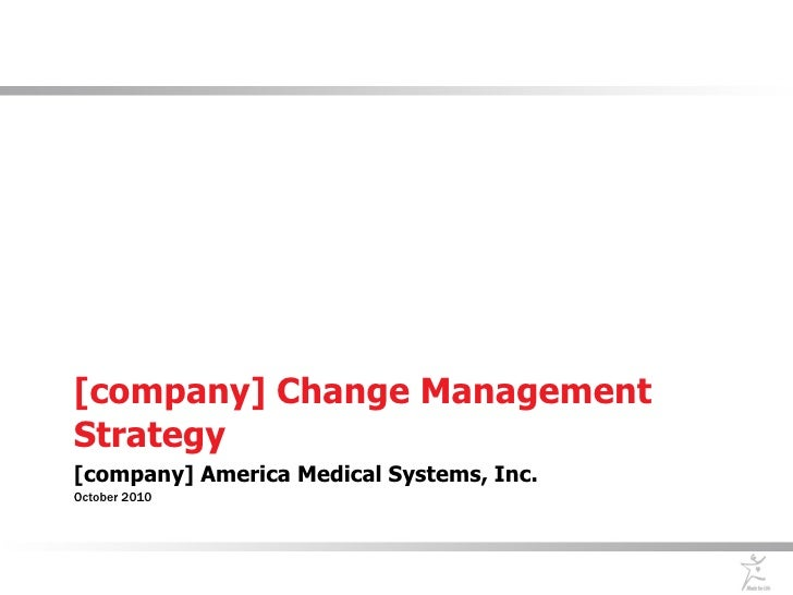 [company] Change Management Strategy [company] America Medical Systems, Inc. October 2010