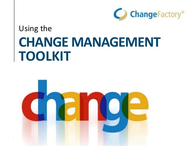 CHANGE MANAGEMENT TOOLKIT Using the