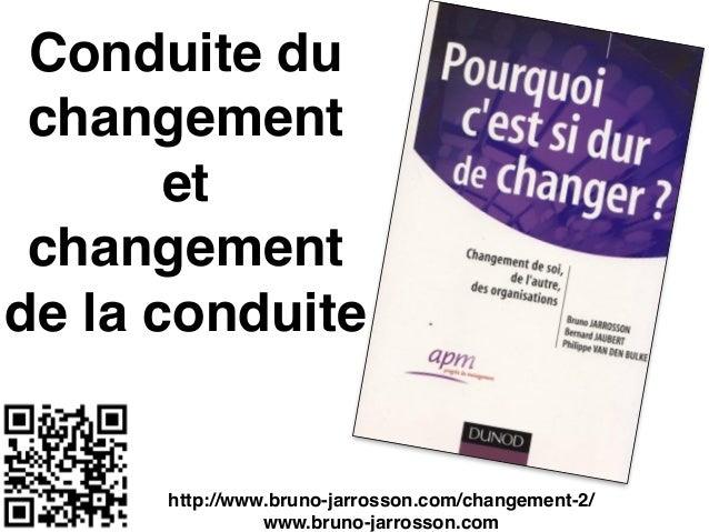 Conduite du changement et changement de la conduite http://www.bruno-jarrosson.com/changement-2/ www.bruno-jarrosson.com