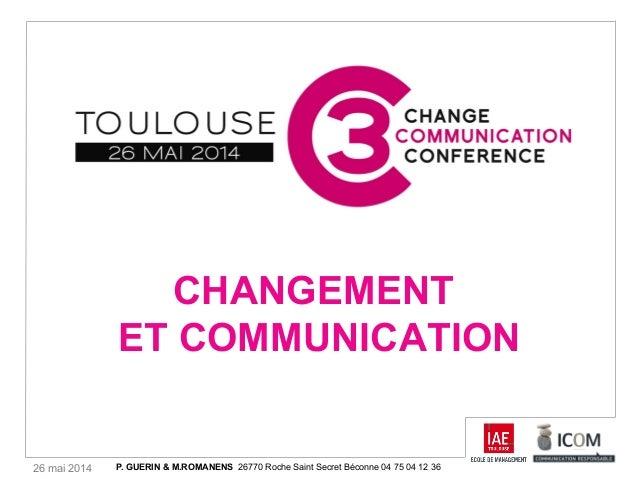 26 mai 2014 CHANGEMENT ET COMMUNICATION P. GUERIN & M.ROMANENS 26770 Roche Saint Secret Béconne 04 75 04 12 36