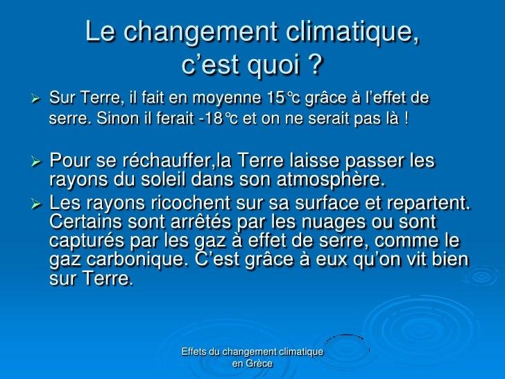 Le changement climatique,                c'est quoi ?   Sur Terre, il fait en moyenne 15°c grâce à l'effet de    serre. S...