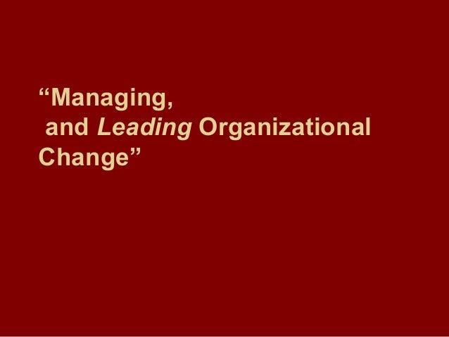"""Managing, and Leading Organizational Change"""