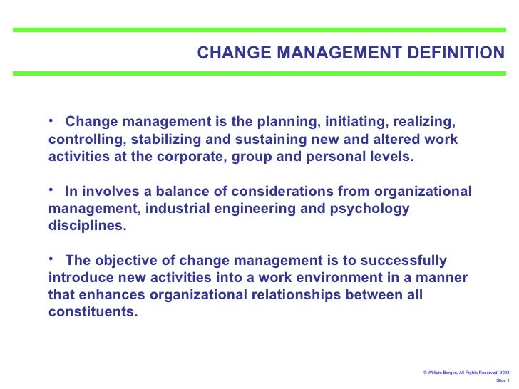 <ul><li>Change management is the planning, initiating, realizing, controlling, stabilizing and sustaining new and altered ...