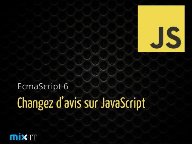 Changez d'avis sur JavaScript EcmaScript 6