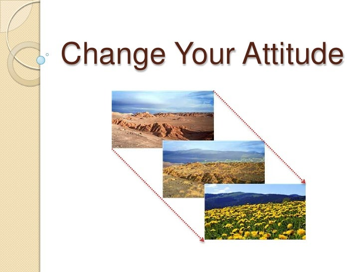 Change Your Attitude<br />