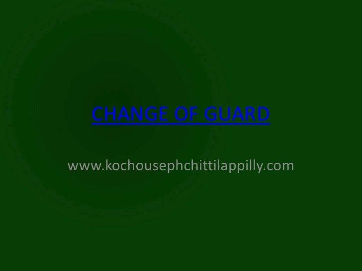 CHANGE OF GUARDwww.kochousephchittilappilly.com