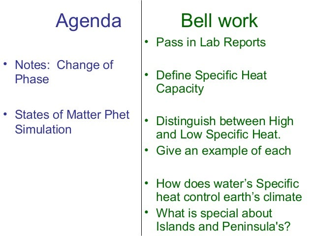 Agenda  Bell work • Pass in Lab Reports  • Notes: Change of Phase • States of Matter Phet Simulation  • Define Specific He...