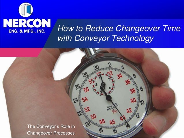 How to Reduce Changeover Time             with Conveyor TechnologyThe Conveyor's Role inChangeover Processes