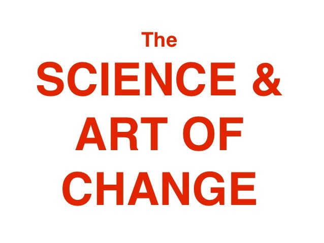 TheSCIENCE & ART OF CHANGE