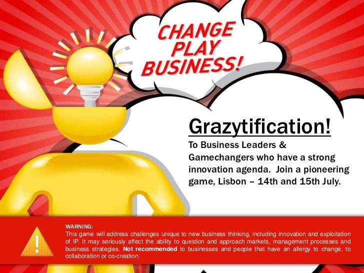 Grazytification!To BusinessLeaders & Gamechangers who have a strong innovation agenda.  Join a pioneering  game, Lisbon – ...