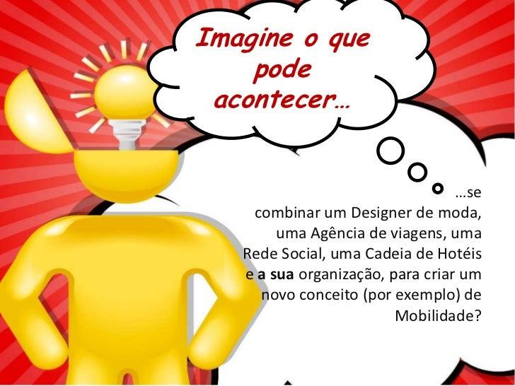 Imagine o que    pode acontecer…                                  …se    combinar um Designer de moda,        uma Agência ...
