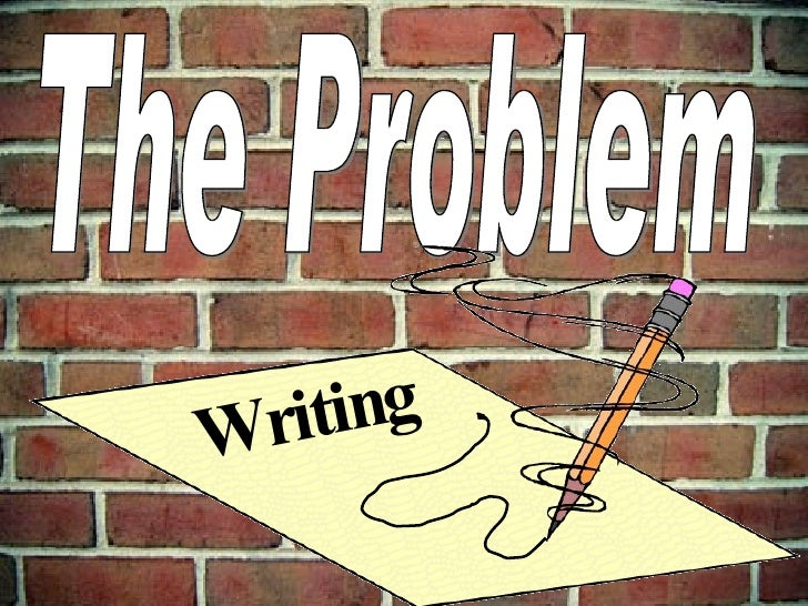 The Problem Writing