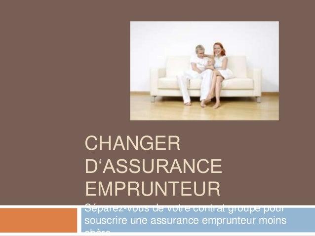 CHANGER  D'ASSURANCE  EMPRUNTEUR  Séparez-vous de votre contrat groupe pour  souscrire une assurance emprunteur moins  chè...