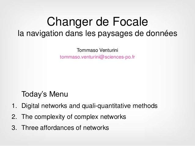 Changer de Focalela navigation dans les paysages de donnéesTommaso Venturinitommaso.venturini@sciences-po.frToday's Menu1....