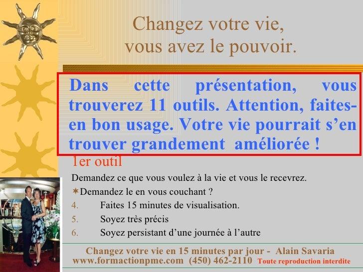 Changez votre vie,  vous avez le pouvoir. <ul><li>1er outil </li></ul><ul><li>Demandez ce que vous voulez à la vie et vous...