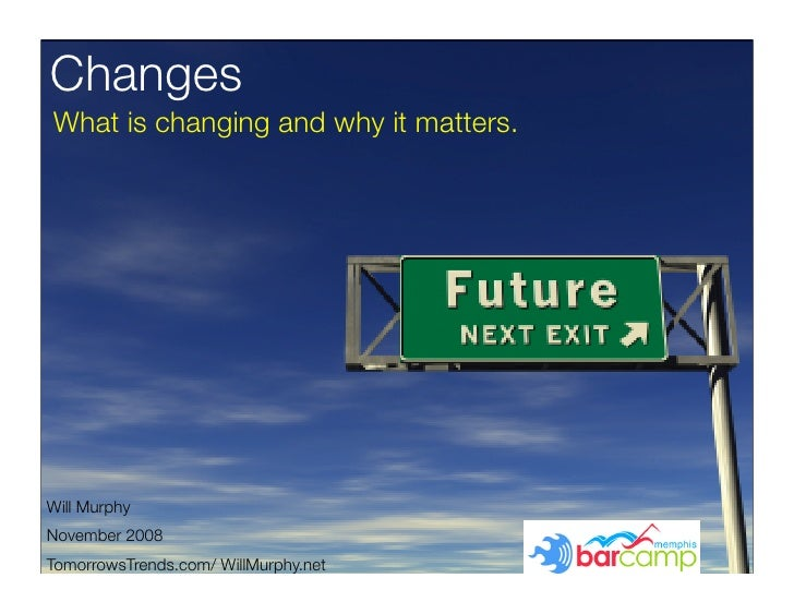 Changes What is changing and why it matters.     Will Murphy November 2008 TomorrowsTrends.com/ WillMurphy.net