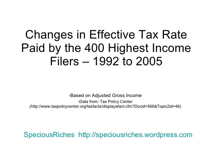 Changes in Effective Tax Rate Paid by the 400 Highest Income Filers – 1992 to 2005 <ul><li>Based on Adjusted Gross Income ...