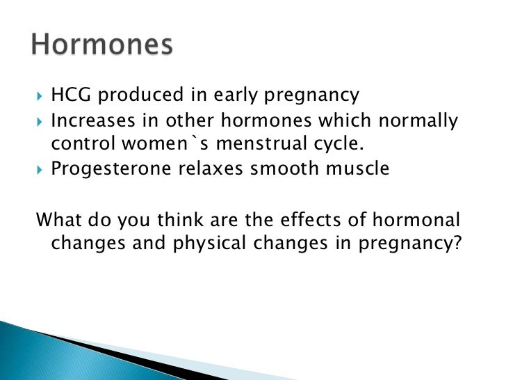 HCG produced in early pregnancy<br />Increases in other hormones which normally control women`s menstrual cycle.<br />Prog...