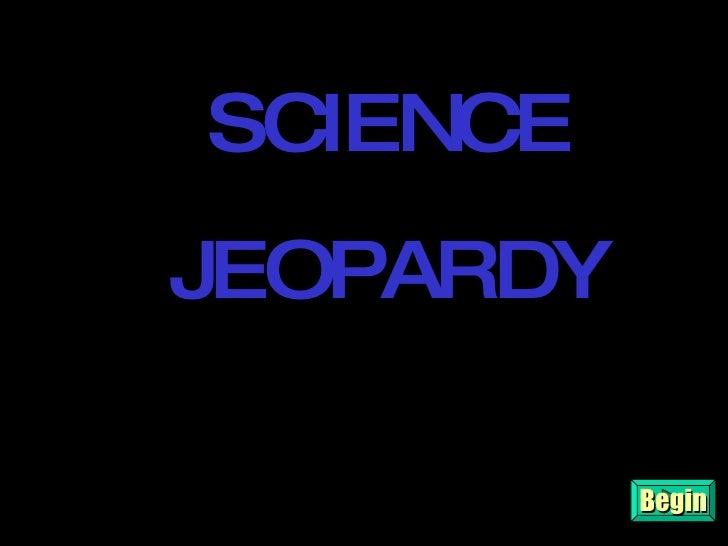 Begin JEOPARDY SCIENCE JEOPARDY