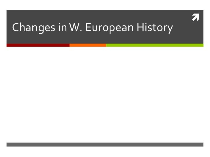Changes in W. European History<br />