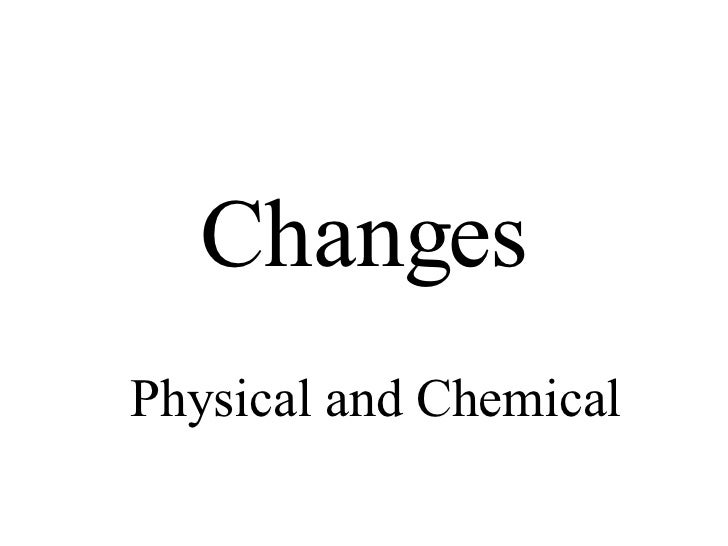 Changes Physical and Chemical