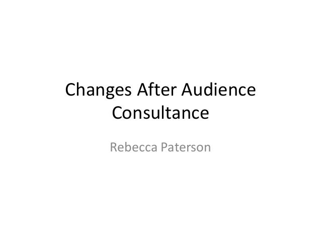 Changes After Audience     Consultance     Rebecca Paterson