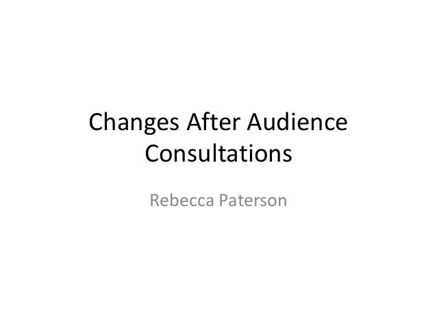 Changes After Audience    Consultations     Rebecca Paterson